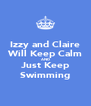 Izzy and Claire Will Keep Calm AND Just Keep Swimming - Personalised Poster A4 size