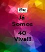 Já  Somos  40 Viva!!! - Personalised Poster A4 size