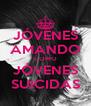 JÓVENES AMANDO COMO JÓVENES SUICIDAS - Personalised Poster A4 size
