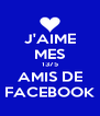 J'AIME MES 1375 AMIS DE FACEBOOK - Personalised Poster A4 size