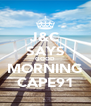 J&C SAYS GOOD MORNING CAPE91 - Personalised Poster A4 size
