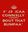 #' J3ƧƧiCAA CONN3LLY  DUNKNO3 BOUT THAT BUMPAA'♥ - Personalised Poster A4 size