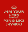 J4M Y0UR HYP3 Y0UR N0T P3NG LiK3 J4Y4R4J - Personalised Poster A4 size
