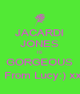 JACARDI JONES IS GORGEOUS ! From Lucy:) xx - Personalised Poster A4 size