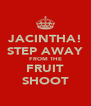JACINTHA! STEP AWAY FROM THE FRUIT SHOOT - Personalised Poster A4 size