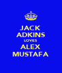JACK ADKINS LOVES ALEX MUSTAFA - Personalised Poster A4 size