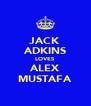 JACK ADKINS LOVES ALEX MUSTAFA - Personalised Poster A4 size