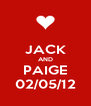 JACK AND PAIGE 02/05/12 - Personalised Poster A4 size