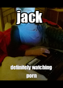 jack  definitely watching porn - Personalised Poster A4 size