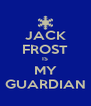 JACK FROST IS MY GUARDIAN - Personalised Poster A4 size