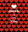 Jacob, I Love  You  - Personalised Poster A4 size