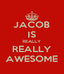 JACOB IS REALLY REALLY AWESOME - Personalised Poster A4 size