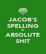 JACOB'S SPELLING IS ABSOLUTE SHIT - Personalised Poster A4 size