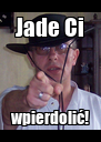 Jade Ci wpierdolić! - Personalised Poster A4 size