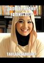 JADI LOE NGAKU FATINISTIC? TAU LAGU BARU GUE? - Personalised Poster A4 size
