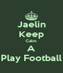 Jaelin Keep Calm A Play Football - Personalised Poster A4 size