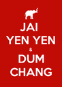 JAI  YEN YEN & DUM CHANG - Personalised Poster A4 size