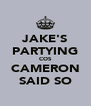 JAKE'S PARTYING COS CAMERON SAID SO - Personalised Poster A4 size