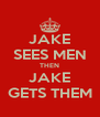 JAKE SEES MEN THEN JAKE GETS THEM - Personalised Poster A4 size