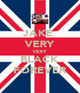 JAKE  VERY VERY BLACK FOREVER - Personalised Poster A4 size