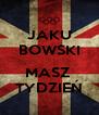 JAKU BOWSKI  MASZ  TYDZIEŃ - Personalised Poster A4 size