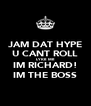 JAM DAT HYPE U CANT ROLL LYKE ME IM RICHARD! IM THE BOSS - Personalised Poster A4 size