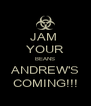JAM  YOUR BEANS ANDREW'S COMING!!! - Personalised Poster A4 size