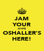 JAM YOUR HYPE OSHALLER'S HERE! - Personalised Poster A4 size