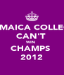 JAMAICA COLLEGE CAN'T  WIN  CHAMPS  2012 - Personalised Poster A4 size