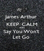 James Arthur  KEEP  CALM AND Say You Won't  Let Go  - Personalised Poster A4 size