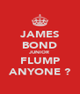 JAMES BOND JUNIOR FLUMP ANYONE ? - Personalised Poster A4 size