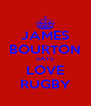 JAMES BOURTON SAYS LOVE RUGBY - Personalised Poster A4 size