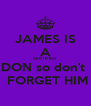 JAMES IS A CERTIFIED  DON so don't   FORGET HIM - Personalised Poster A4 size