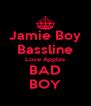 Jamie Boy Bassline Love Apples BAD BOY - Personalised Poster A4 size