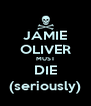 JAMIE OLIVER MUST DIE (seriously) - Personalised Poster A4 size