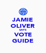 JAMIE OLIVER SAYS VOTE GUIDE - Personalised Poster A4 size