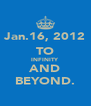 Jan.16, 2012 TO INFINITY AND BEYOND. - Personalised Poster A4 size