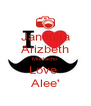 Jandriita Arizbeth Mostacho  Love  Alee' - Personalised Poster A4 size