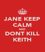 JANE KEEP CALM AND DONT KILL KEITH - Personalised Poster A4 size