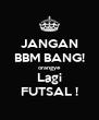 JANGAN BBM BANG! orangye Lagi FUTSAL ! - Personalised Poster A4 size