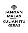 JANGAN MALAS KARENA KULIAH ITU KERAS - Personalised Poster A4 size