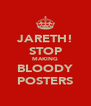 JARETH! STOP MAKING BLOODY POSTERS - Personalised Poster A4 size