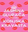 JASMINA GLUPAČA DEBILSKA KONJSKA KRAVASTA - Personalised Poster A4 size