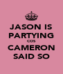 JASON IS PARTYING COS CAMERON SAID SO - Personalised Poster A4 size