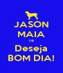 JASON MAIA Te Deseja BOM DIA! - Personalised Poster A4 size