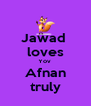 Jawad  loves Yov  Afnan truly - Personalised Poster A4 size