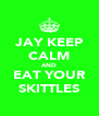 JAY KEEP CALM AND EAT YOUR SKITTLES - Personalised Poster A4 size