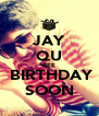 JAY QU BEE  BIRTHDAY SOON - Personalised Poster A4 size
