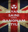 JAYANT SAINI LOVES GANGNAM STYLE - Personalised Poster A4 size