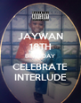 JAYWAN 18TH BIRTHDAY CELEBRATE INTERLUDE - Personalised Poster A4 size